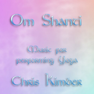 Om Shanti - music for practising Yoga by Chris Kimber